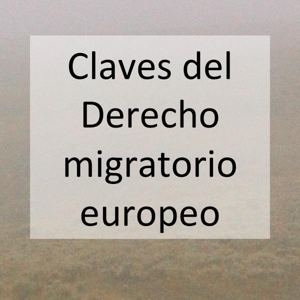 Claves del Derecho migratorio europeo