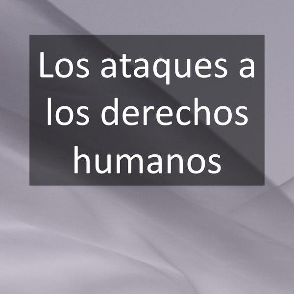 Los ataques a los derechos humanos