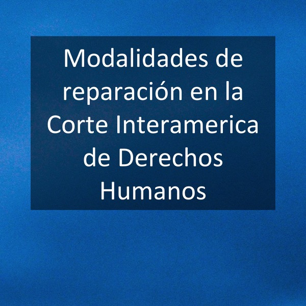 Modalidades de reparación en la Corte Interamerica de Derechos Humanos