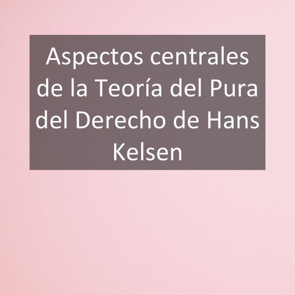 Aspectos centrales de la Teoría del Pura del Derecho de Hans Kelsen
