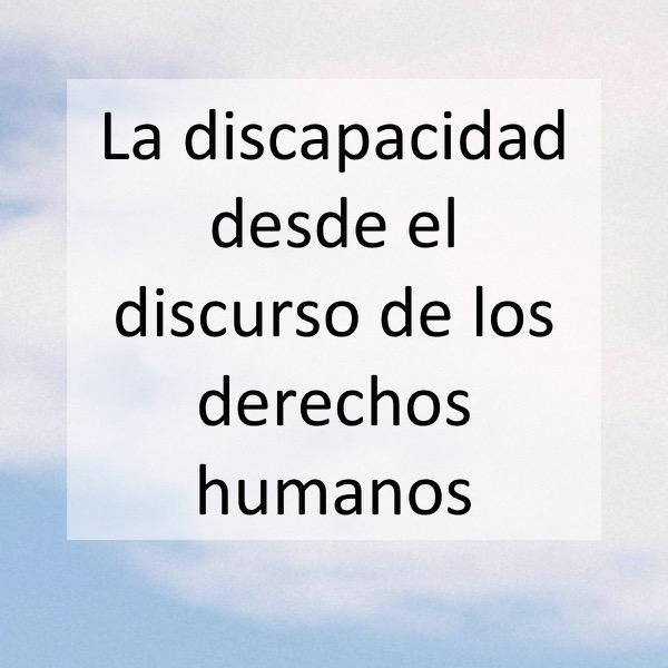 La discapacidad desde el discurso de los derechos humanos