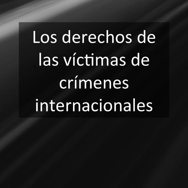 Los derechos de las víctimas de crímenes internacionales