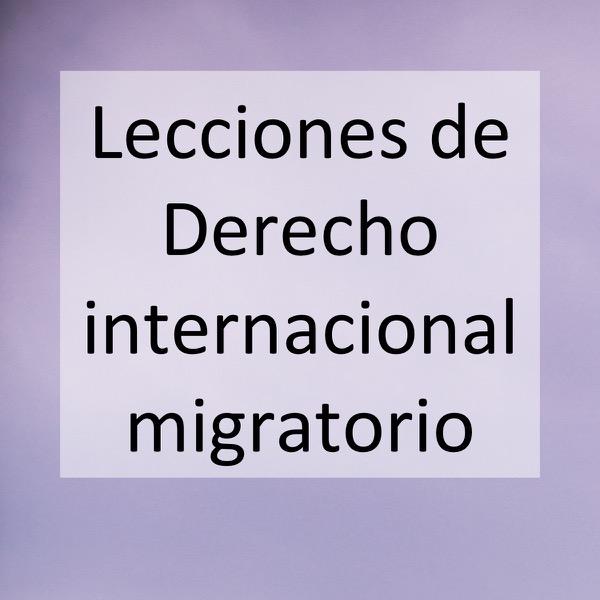 Lecciones de Derecho internacional migratorio