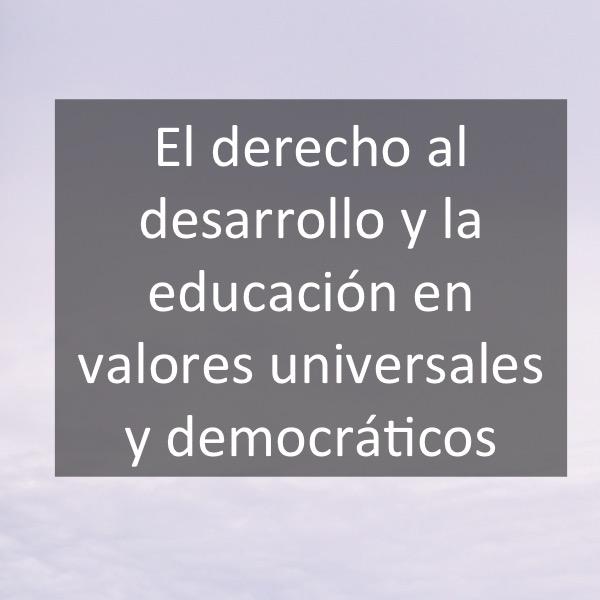 El derecho al desarrollo y la educación en valores universales y democráticos